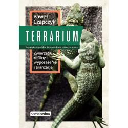Terrarium. Zwierzęta, rośliny, wyposażenie i aranżacje - Paweł Czapczy